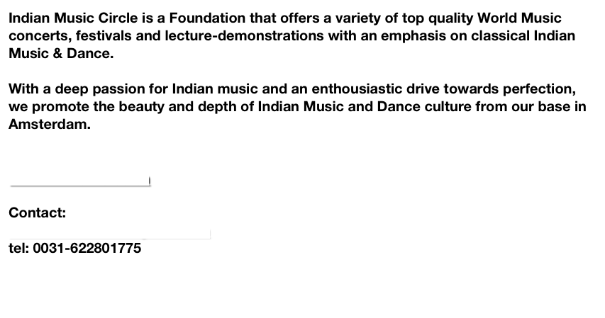 Indian Music Circle is a Foundation that offers a variety of top quality World Music concerts, festivals and lecture-demonstrations with an emphasis on classical Indian Music & Dance.